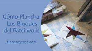 Cómo planchar tus bloques de Patchwork