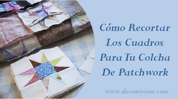 Como recortar los cuadros para tu colcha de patchwork - Como hacer pachwork ...
