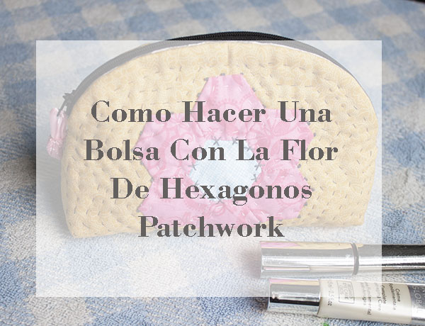 Como hacer una cosmétiquera hexágonos