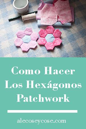 como hacer los hexágonos patchwork