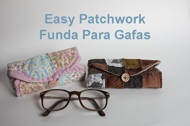 como hacer funda para gafas patchwork