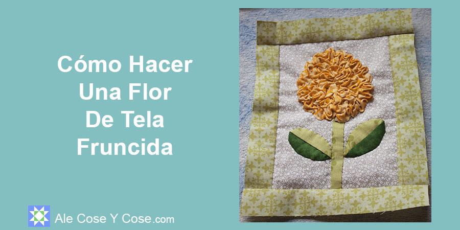 Cómo Hacer Una Flor De Tela Fruncida - Flor De Tela